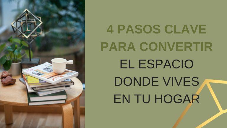 4 Pasos clave para convertir el espacio donde vives en tu hogar