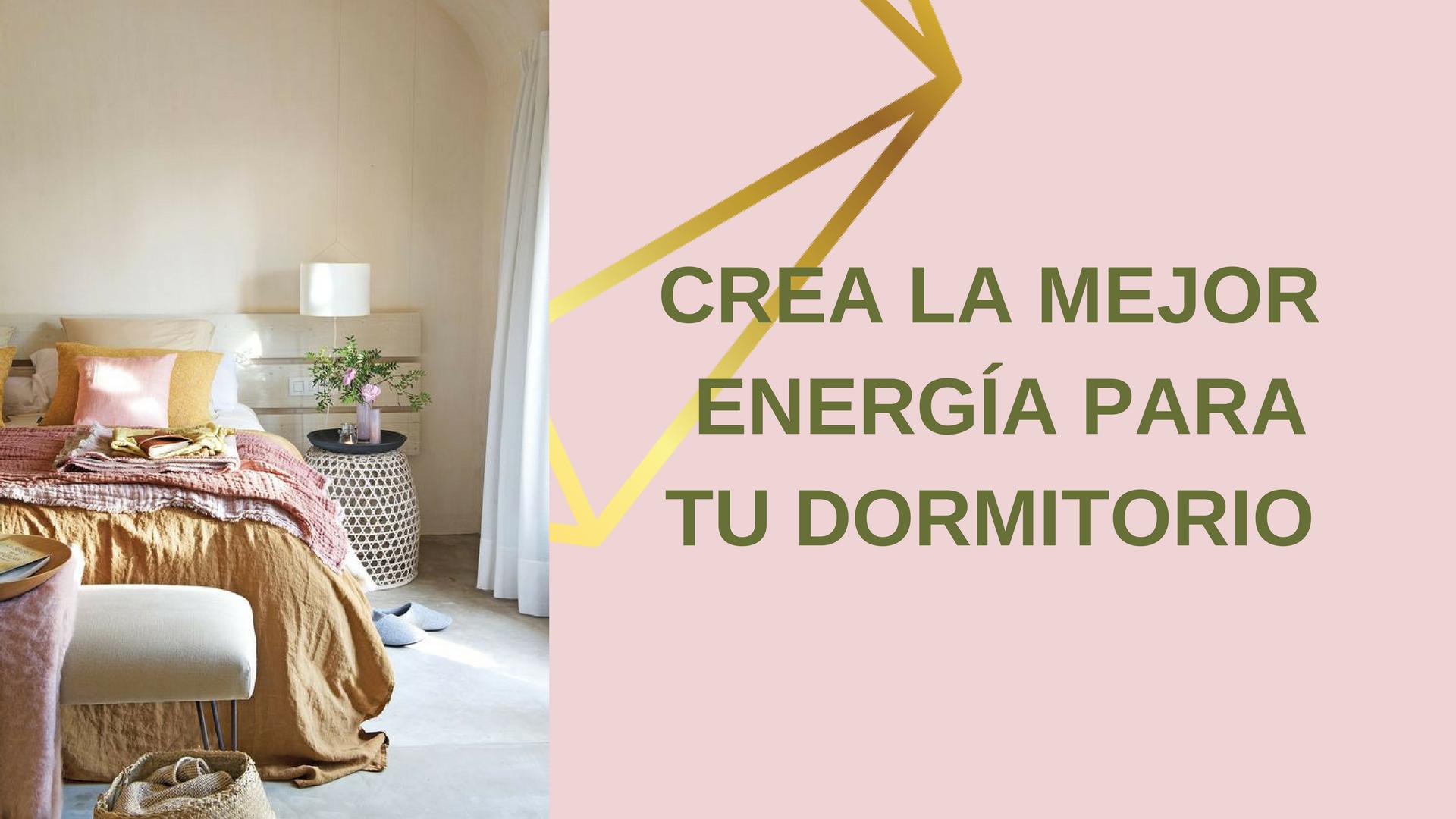 Crea la mejor energía en tu dormitorio.